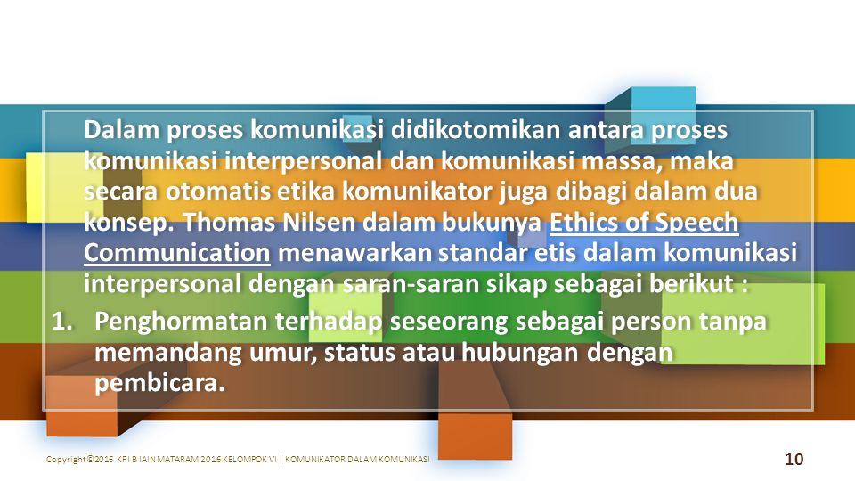 Dalam proses komunikasi didikotomikan antara proses komunikasi interpersonal dan komunikasi massa, maka secara otomatis etika komunikator juga dibagi dalam dua konsep.