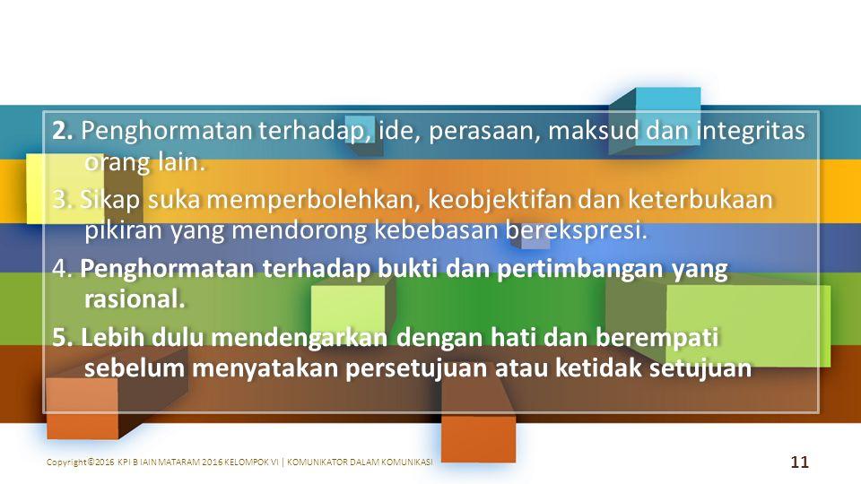 2. Penghormatan terhadap, ide, perasaan, maksud dan integritas orang lain.