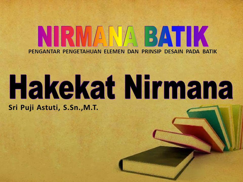 PENGANTAR PENGETAHUAN ELEMEN DAN PRINSIP DESAIN PADA BATIK Sri Puji Astuti, S.Sn.,M.T.