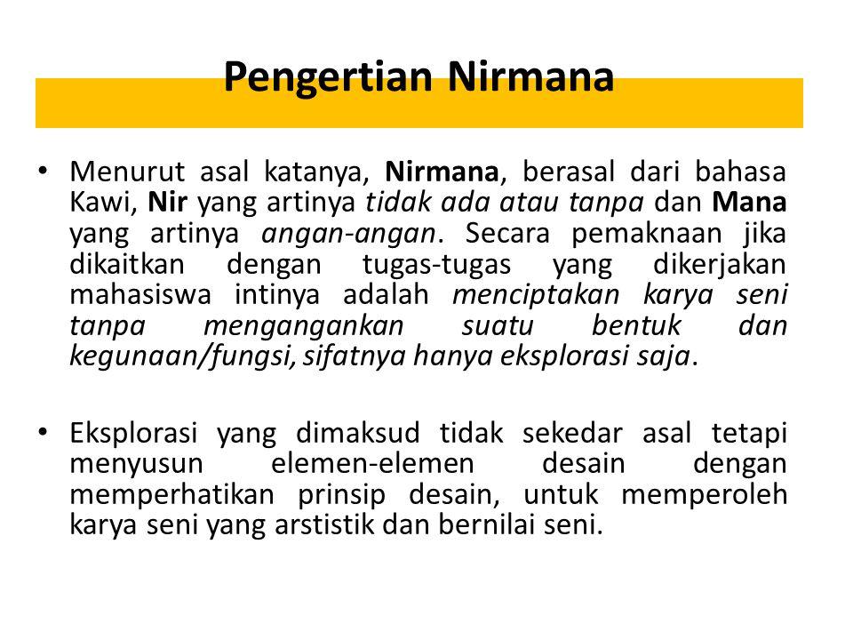 Pengertian Nirmana Menurut asal katanya, Nirmana, berasal dari bahasa Kawi, Nir yang artinya tidak ada atau tanpa dan Mana yang artinya angan-angan.
