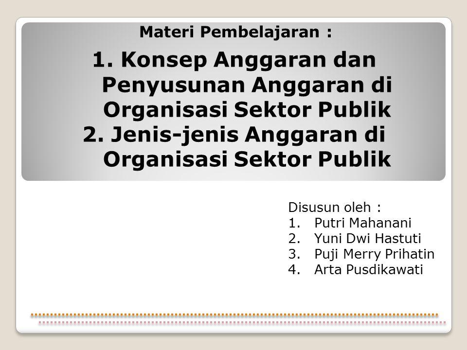 Materi Pembelajaran : 1. Konsep Anggaran dan Penyusunan Anggaran di Organisasi Sektor Publik 2. Jenis-jenis Anggaran di Organisasi Sektor Publik Disus