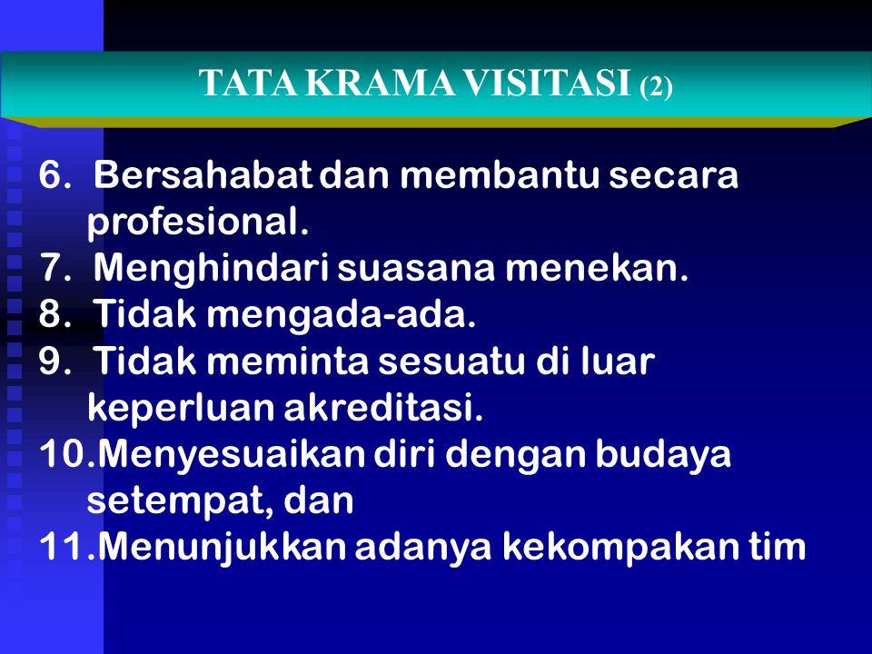 6. Bersahabat dan membantu secara profesional. 7. Menghindari suasana menekan. 8. Tidak mengada-ada. 9. Tidak meminta sesuatu di luar keperluan akredi