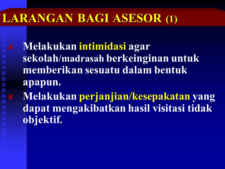 LARANGAN BAGI ASESOR (1) Melakukan intimidasi agar sekolah /madrasah berkeinginan untuk memberikan sesuatu dalam bentuk apapun.