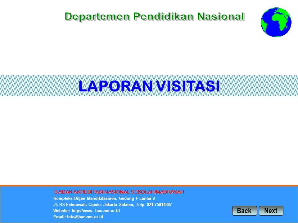 www.ban-sm.or.id NextBack LAPORAN VISITASI BADAN AKREDITASI NASIONAL SEKOLAH/MADRASAH Kompleks Ditjen Mandikdasmen, Gedung F Lantai 2 Jl. RS Fatmawati