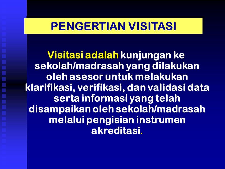Visitasi adalah kunjungan ke sekolah/madrasah yang dilakukan oleh asesor untuk melakukan klarifikasi, verifikasi, dan validasi data serta informasi ya