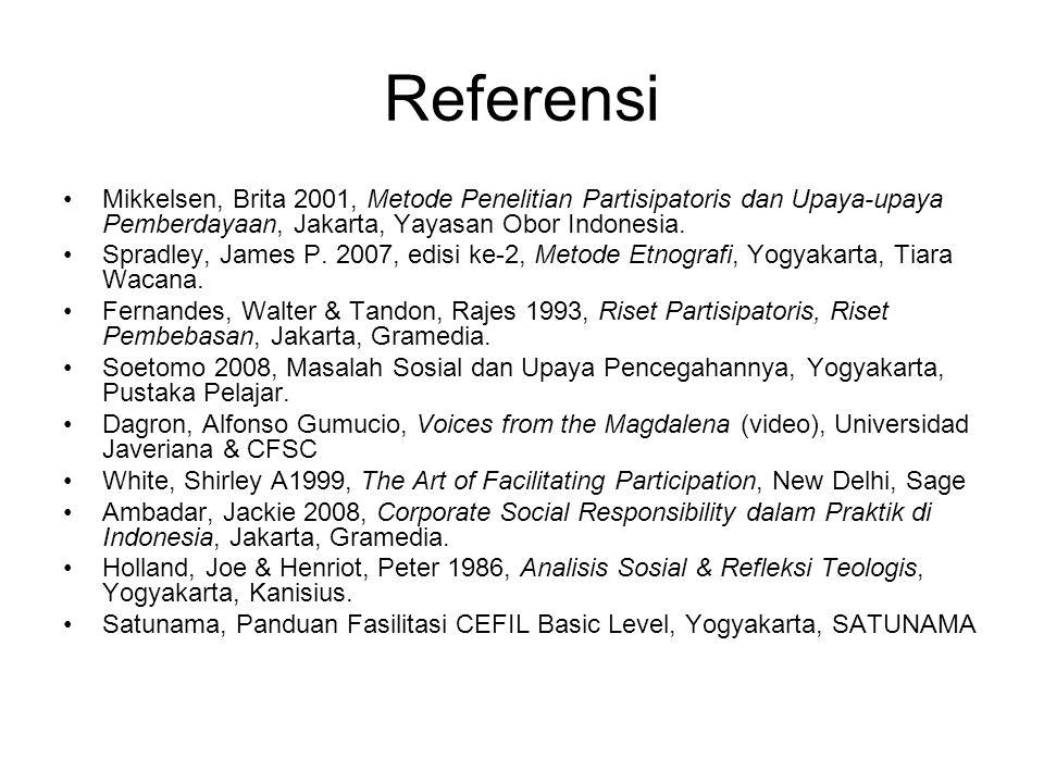Referensi Mikkelsen, Brita 2001, Metode Penelitian Partisipatoris dan Upaya-upaya Pemberdayaan, Jakarta, Yayasan Obor Indonesia.