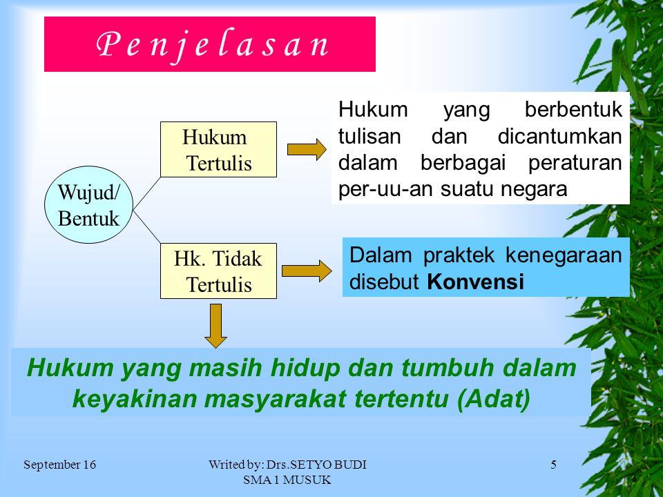 September 16Writed by: Drs.SETYO BUDI SMA 1 MUSUK 5 P e n j e l a s a n Wujud/ Bentuk Hukum Tertulis Hk.