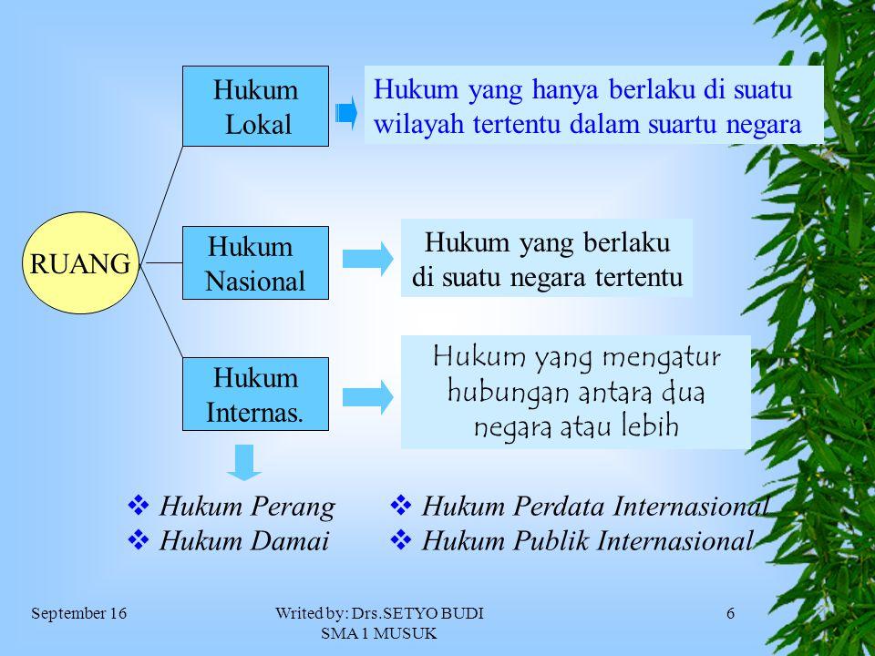 September 16Writed by: Drs.SETYO BUDI SMA 1 MUSUK 6 RUANG Hukum Lokal Hukum Nasional Hukum Internas.