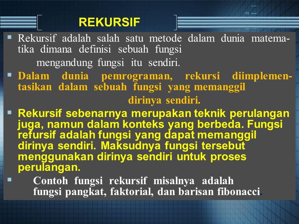  Rekursif adalah salah satu metode dalam dunia matema- tika dimana definisi sebuah fungsi mengandung fungsi itu sendiri.
