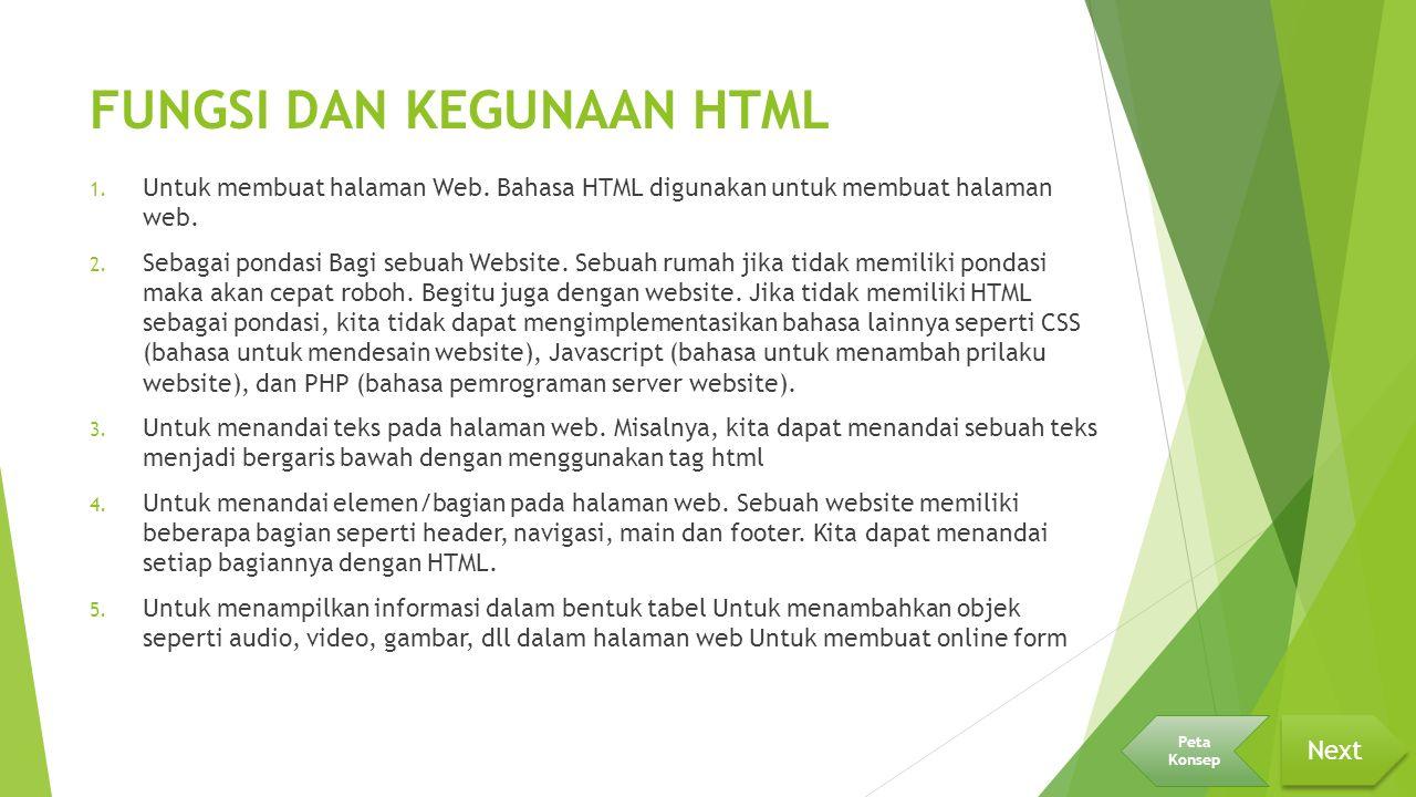 FUNGSI DAN KEGUNAAN HTML 1. Untuk membuat halaman Web. Bahasa HTML digunakan untuk membuat halaman web. 2. Sebagai pondasi Bagi sebuah Website. Sebuah