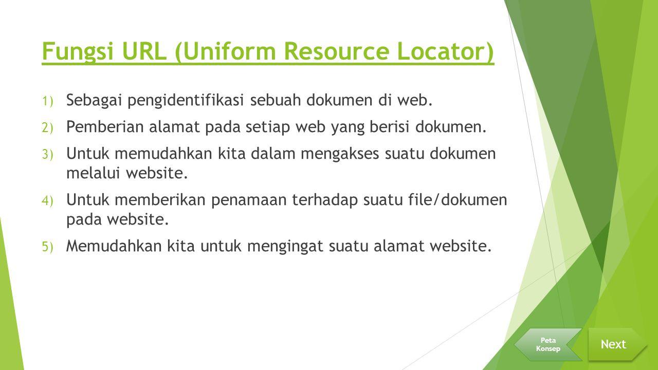 Fungsi URL (Uniform Resource Locator) 1) Sebagai pengidentifikasi sebuah dokumen di web. 2) Pemberian alamat pada setiap web yang berisi dokumen. 3) U