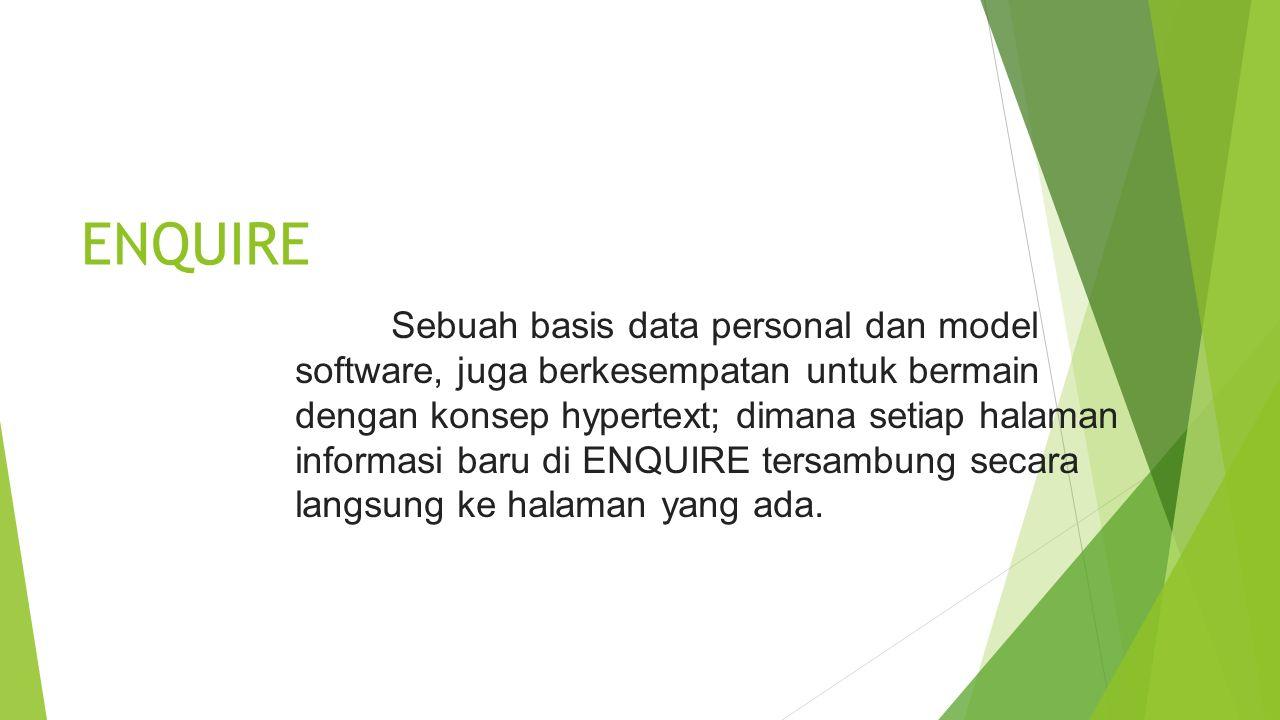 ENQUIRE Sebuah basis data personal dan model software, juga berkesempatan untuk bermain dengan konsep hypertext; dimana setiap halaman informasi baru