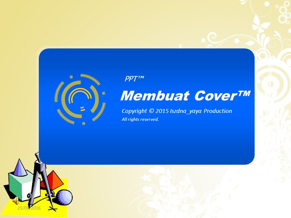 PPT™ Membuat Cover™ Copyright © 2015 Iszdna_yaya Production All rights reserved. 25/09/2016