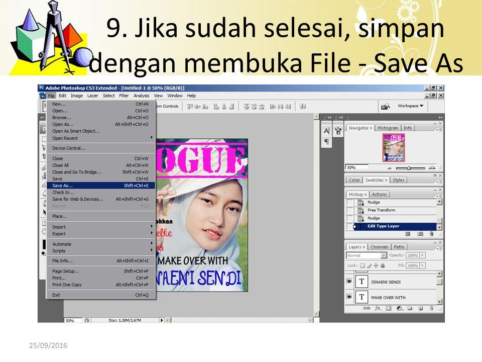 9. Jika sudah selesai, simpan dengan membuka File - Save As 25/09/2016