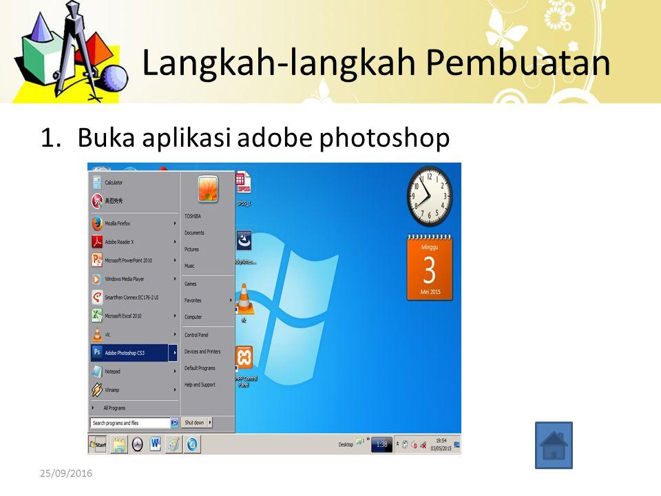 Langkah-langkah Pembuatan 1.Buka aplikasi adobe photoshop 25/09/2016