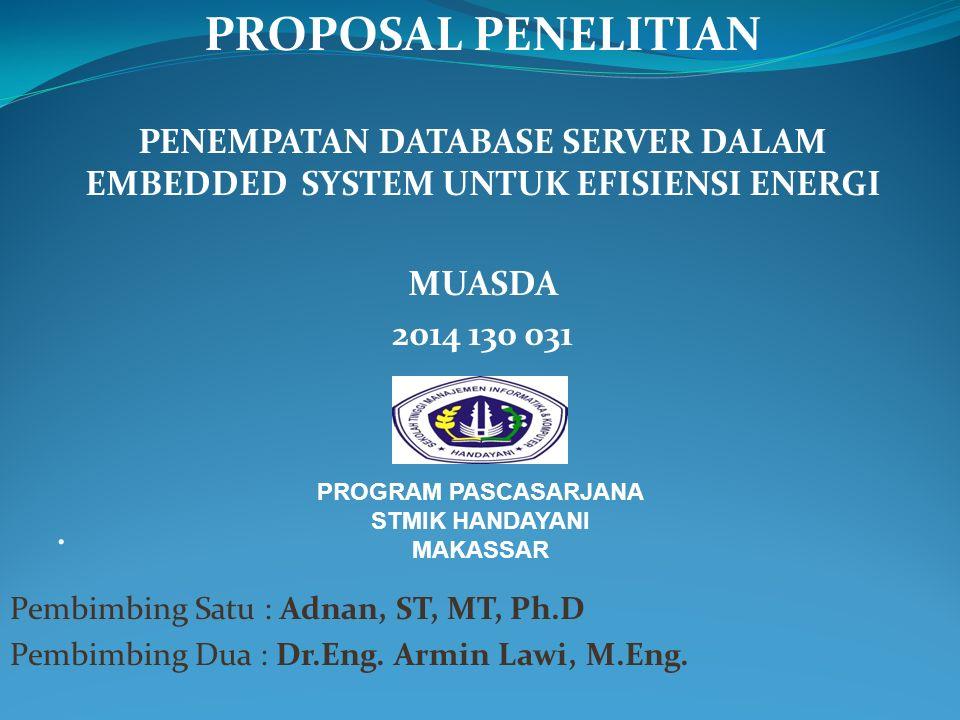 PROPOSAL PENELITIAN PENEMPATAN DATABASE SERVER DALAM EMBEDDED SYSTEM UNTUK EFISIENSI ENERGI MUASDA 2014 130 031. PROGRAM PASCASARJANA STMIK HANDAYANI