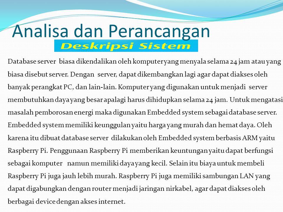 Database server biasa dikendalikan oleh komputer yang menyala selama 24 jam atau yang biasa disebut server. Dengan server, dapat dikembangkan lagi aga