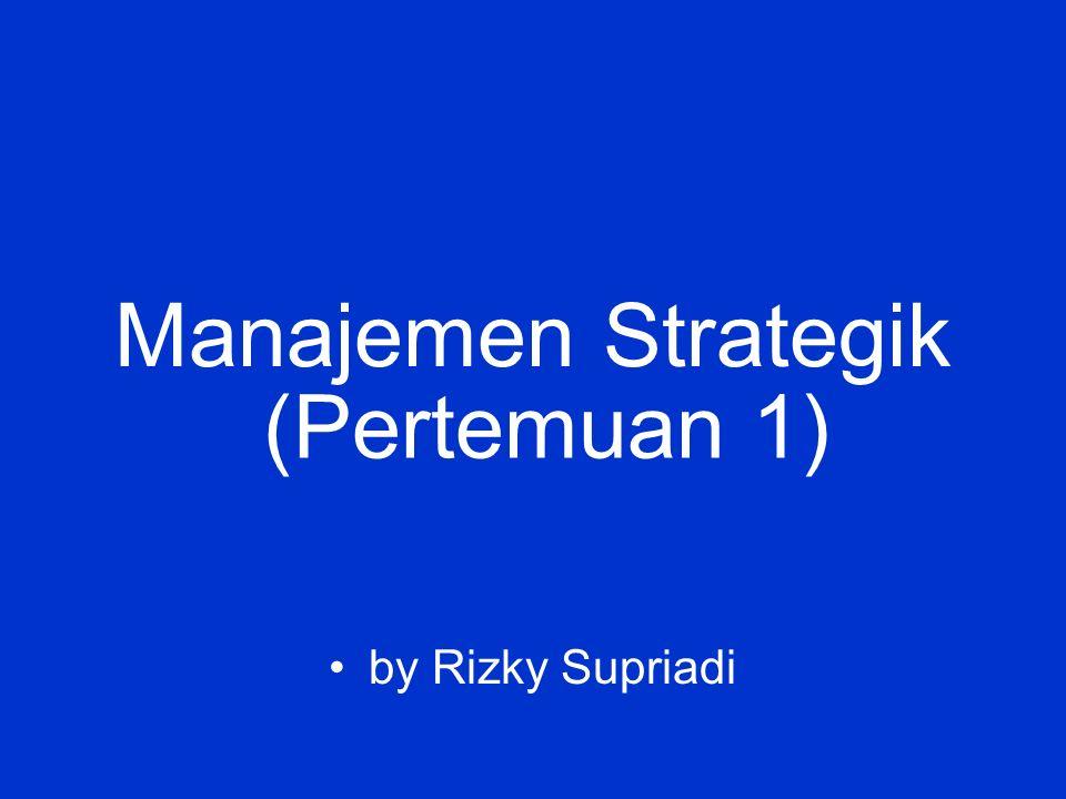 Manajemen Strategik by Rizky Supriadi (Pertemuan 1)