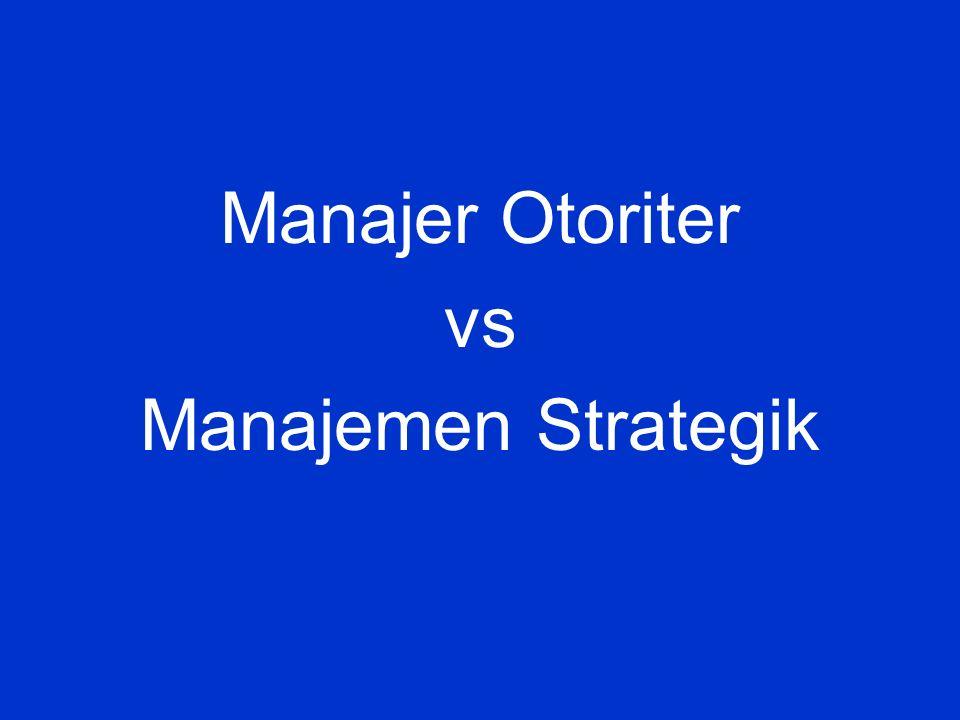 Manajer Otoriter vs Manajemen Strategik