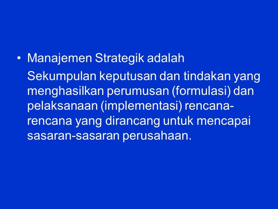 Manajemen Strategik adalah Sekumpulan keputusan dan tindakan yang menghasilkan perumusan (formulasi) dan pelaksanaan (implementasi) rencana- rencana yang dirancang untuk mencapai sasaran-sasaran perusahaan.