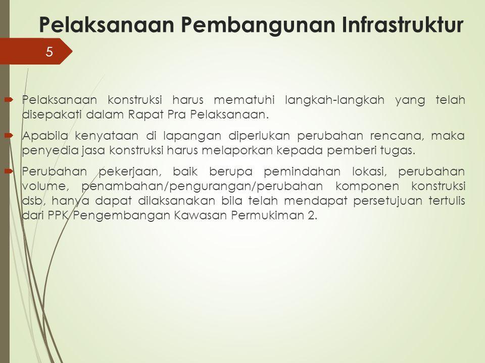 Pelaksanaan Pembangunan Infrastruktur  Pelaksanaan konstruksi harus mematuhi langkah-langkah yang telah disepakati dalam Rapat Pra Pelaksanaan.