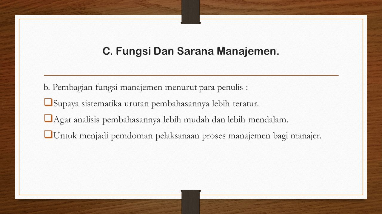 b. Pembagian fungsi manajemen menurut para penulis :  Supaya sistematika urutan pembahasannya lebih teratur.  Agar analisis pembahasannya lebih muda
