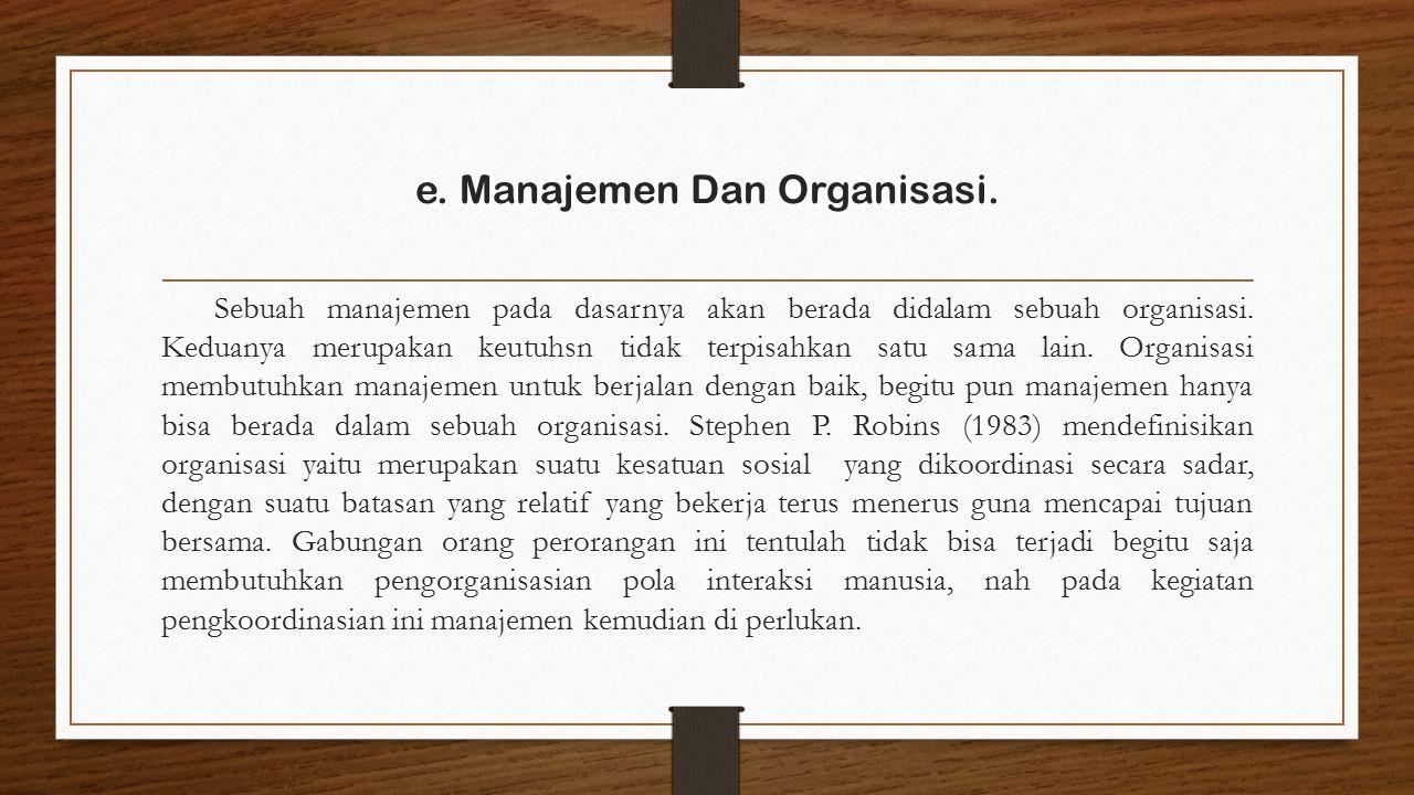 Sebuah manajemen pada dasarnya akan berada didalam sebuah organisasi.