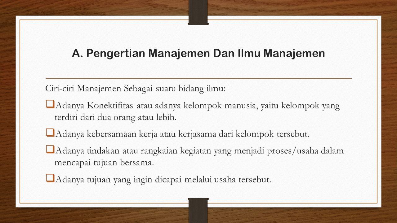 Ciri-ciri Manajemen Sebagai suatu bidang ilmu:  Adanya Konektifitas atau adanya kelompok manusia, yaitu kelompok yang terdiri dari dua orang atau lebih.