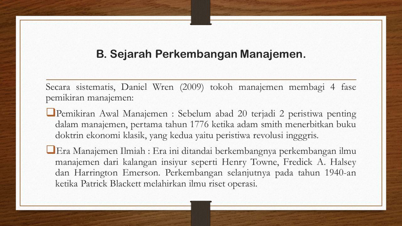 Secara sistematis, Daniel Wren (2009) tokoh manajemen membagi 4 fase pemikiran manajemen:  Pemikiran Awal Manajemen : Sebelum abad 20 terjadi 2 peristiwa penting dalam manajemen, pertama tahun 1776 ketika adam smith menerbitkan buku doktrin ekonomi klasik, yang kedua yaitu peristiwa revolusi ingggris.