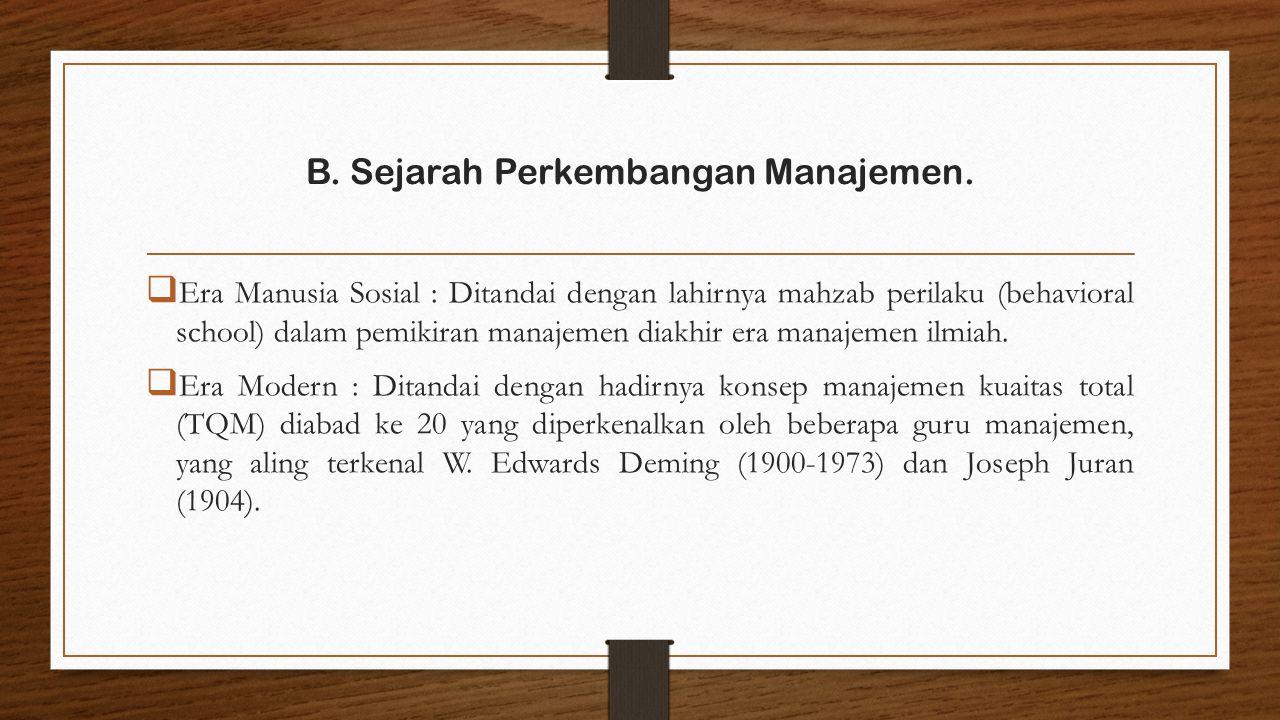  Era Manusia Sosial : Ditandai dengan lahirnya mahzab perilaku (behavioral school) dalam pemikiran manajemen diakhir era manajemen ilmiah.