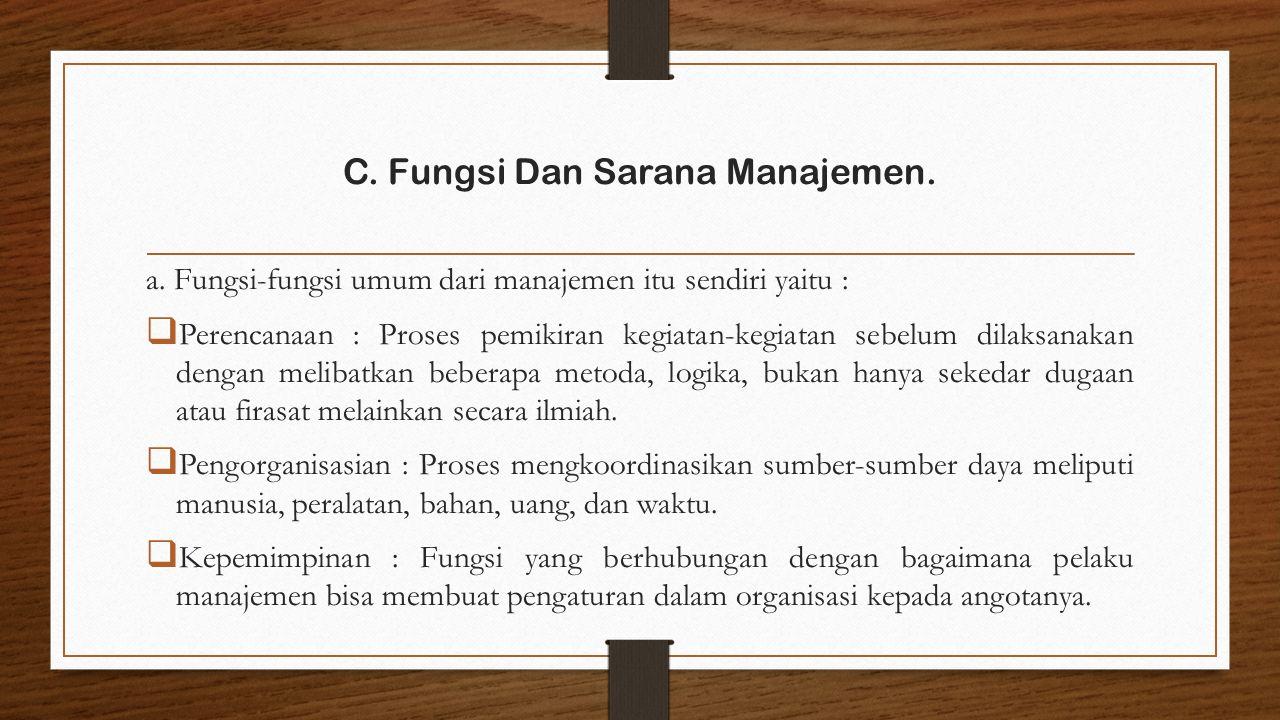 a. Fungsi-fungsi umum dari manajemen itu sendiri yaitu :  Perencanaan : Proses pemikiran kegiatan-kegiatan sebelum dilaksanakan dengan melibatkan beb