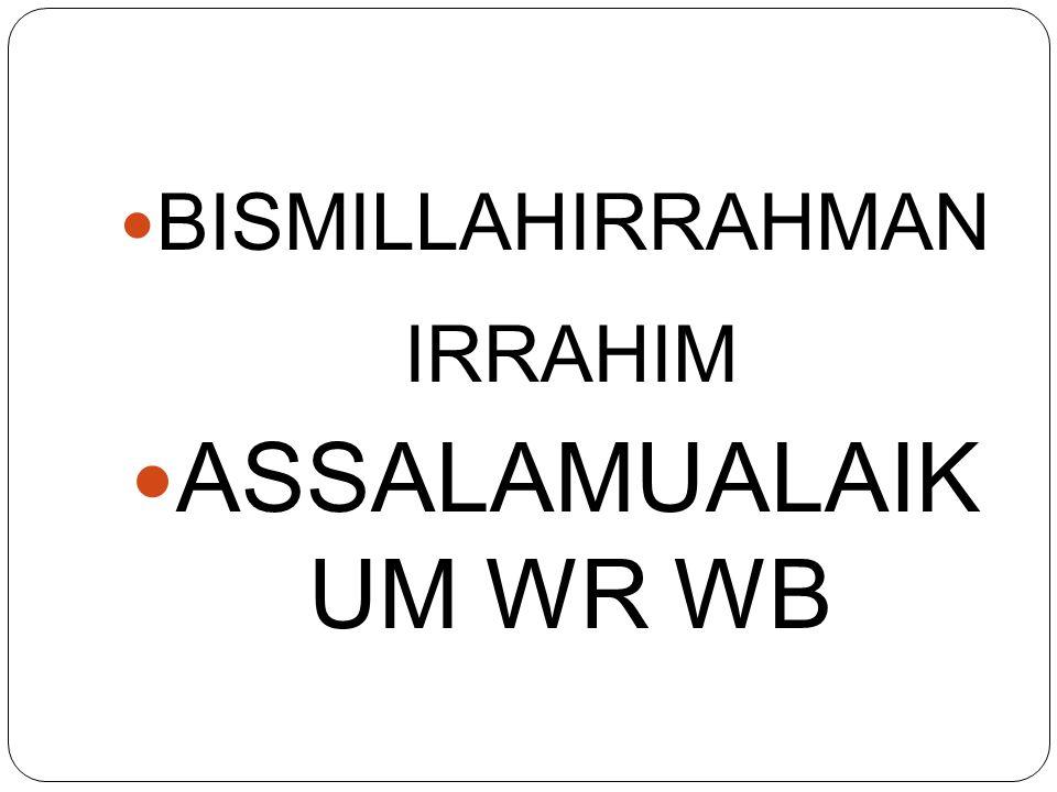 BISMILLAHIRRAHMAN IRRAHIM ASSALAMUALAIK UM WR WB