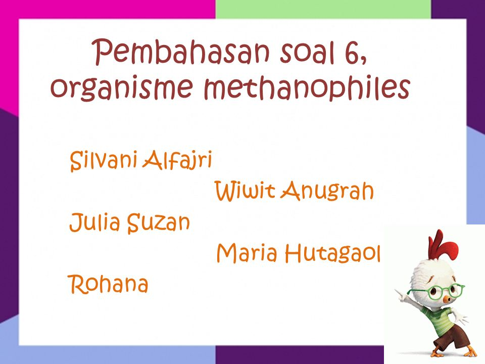 Pembahasan soal 6, organisme methanophiles Silvani Alfajri Wiwit Anugrah Julia Suzan Maria Hutagaol Rohana