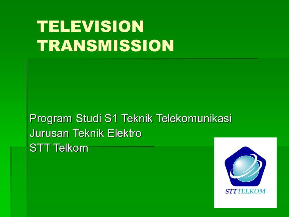 TELEVISION TRANSMISSION Program Studi S1 Teknik Telekomunikasi Jurusan Teknik Elektro STT Telkom