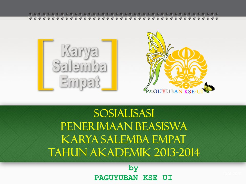 SOSIALISASI PENERIMAAN BEASISWA KARYA SALEMBA EMPAT TAHUN AKADEMIK 2013-2014 by PAGUYUBAN KSE UI