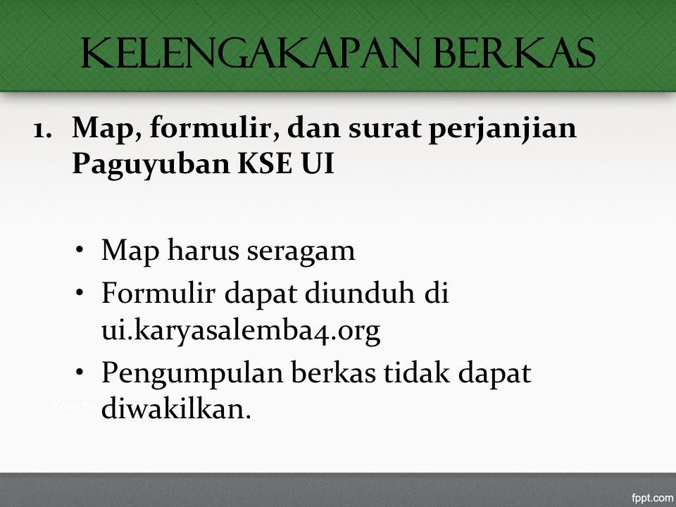 KELENGAKAPAN BERKAS 1.Map, formulir, dan surat perjanjian Paguyuban KSE UI Map harus seragam Formulir dapat diunduh di ui.karyasalemba4.org Pengumpulan berkas tidak dapat diwakilkan.