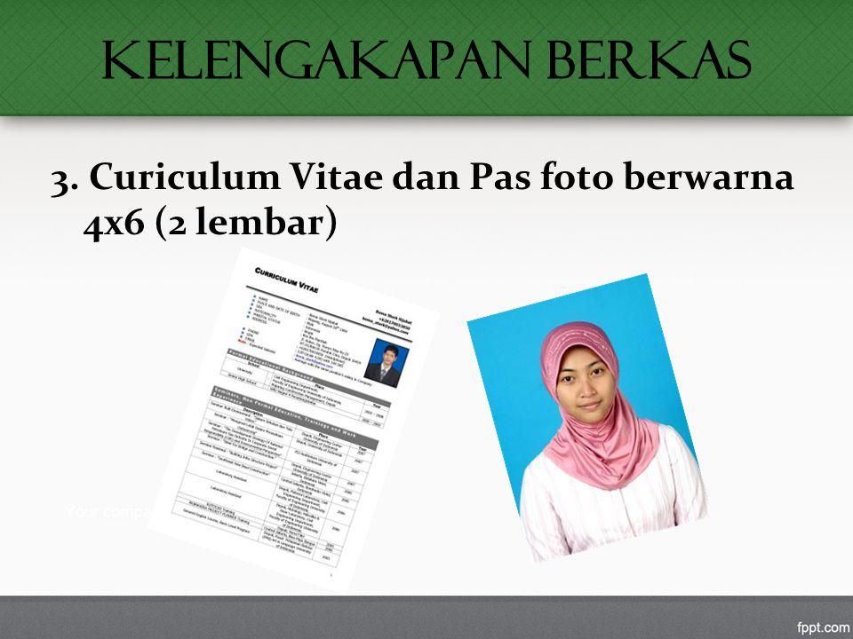 KELENGAKAPAN BERKAS 3. Curiculum Vitae dan Pas foto berwarna 4x6 (2 lembar)