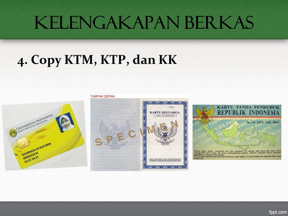 KELENGAKAPAN BERKAS 4. Copy KTM, KTP, dan KK