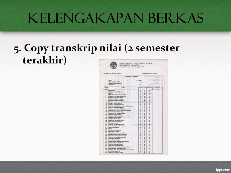 KELENGAKAPAN BERKAS 5. Copy transkrip nilai (2 semester terakhir)