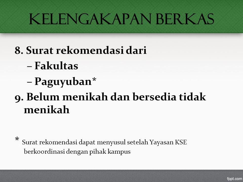 KELENGAKAPAN BERKAS 8. Surat rekomendasi dari –Fakultas –Paguyuban* 9.