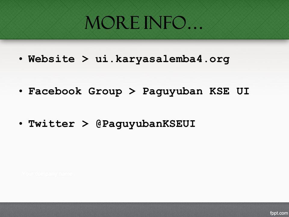 MORE INFO… Website > ui.karyasalemba4.org Facebook Group > Paguyuban KSE UI Twitter > @PaguyubanKSEUI