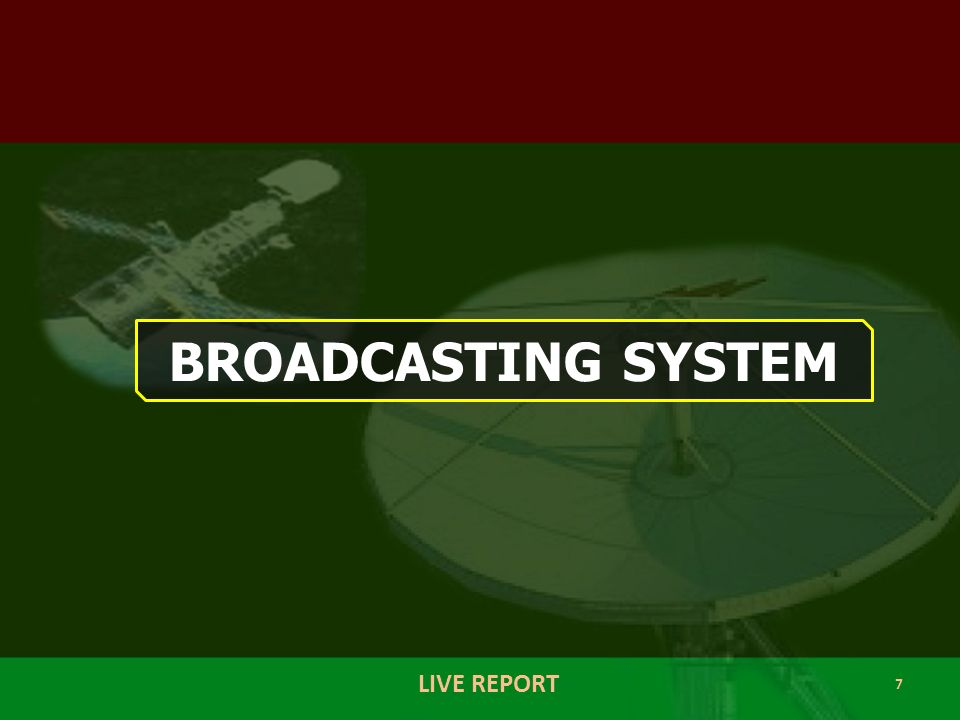 7 LIVE REPORT BROADCASTING SYSTEM