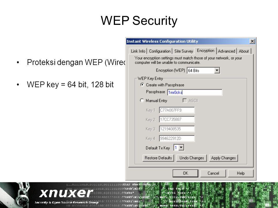 WEP Security Proteksi dengan WEP (Wired Equivalent Privacy). WEP key = 64 bit, 128 bit
