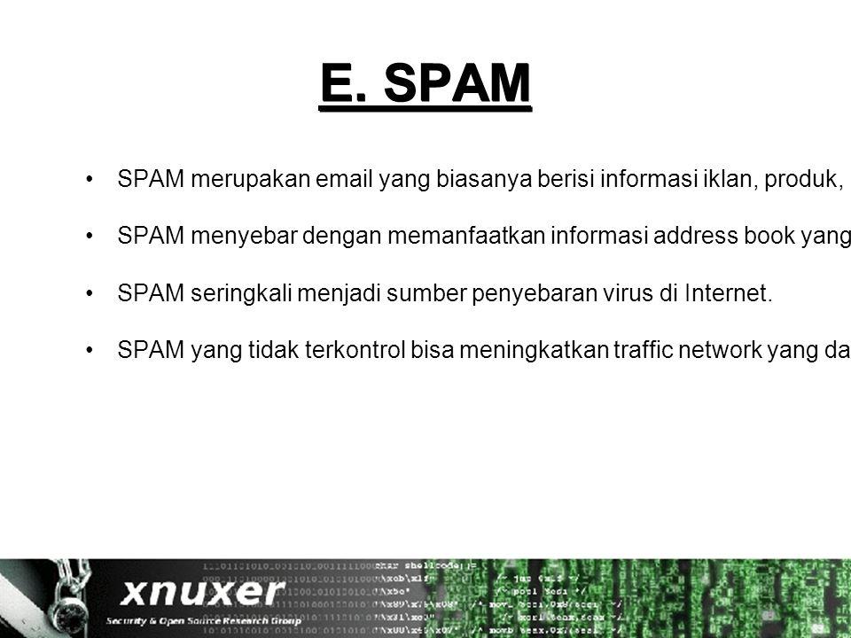 E. SPAM SPAM merupakan email yang biasanya berisi informasi iklan, produk, layanan dan informasi lainnya yang tidak di inginkan oleh pemilik email. SP