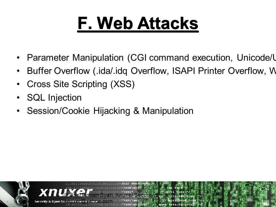 F. Web Attacks Parameter Manipulation (CGI command execution, Unicode/URL Decoding) Buffer Overflow (.ida/.idq Overflow, ISAPI Printer Overflow, WebDA