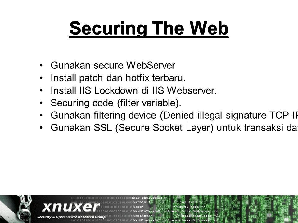 Securing The Web Gunakan secure WebServer Install patch dan hotfix terbaru.