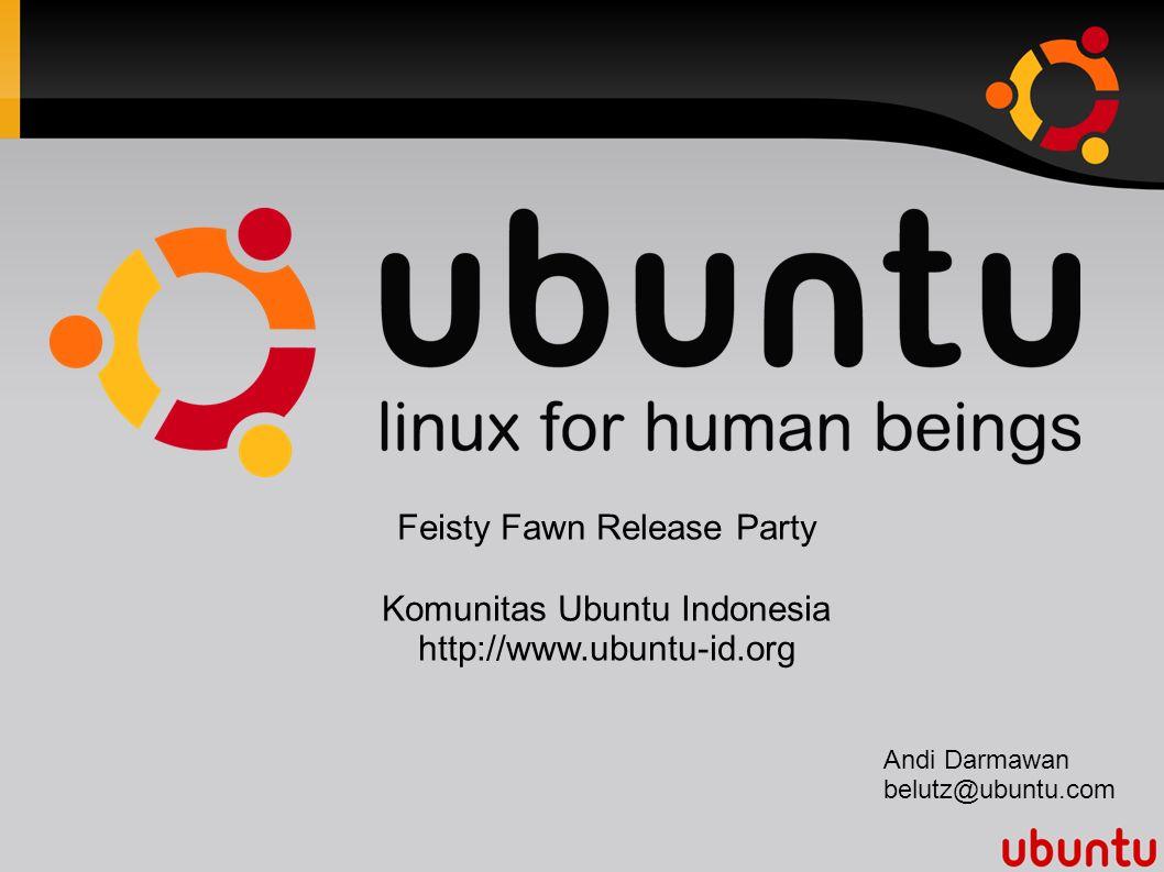 Feisty Fawn Release Party Komunitas Ubuntu Indonesia http://www.ubuntu-id.org Andi Darmawan belutz@ubuntu.com