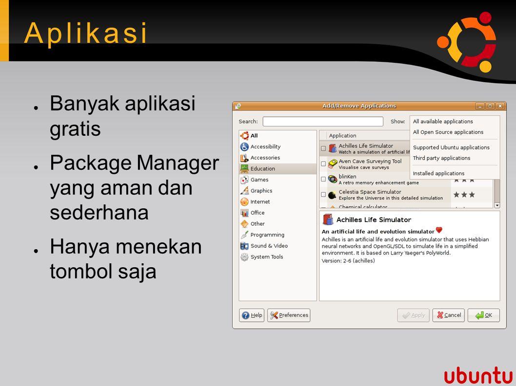 Aplikasi ● Banyak aplikasi gratis ● Package Manager yang aman dan sederhana ● Hanya menekan tombol saja