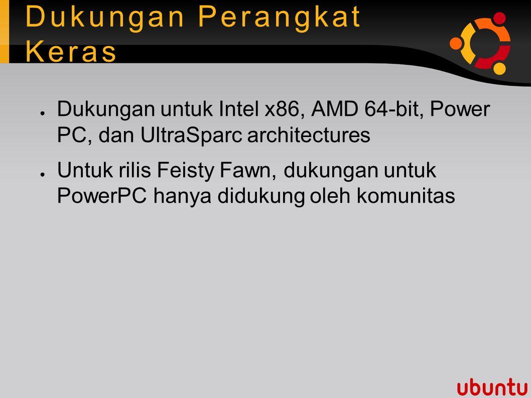 Dukungan Perangkat Keras ● Dukungan untuk Intel x86, AMD 64-bit, Power PC, dan UltraSparc architectures ● Untuk rilis Feisty Fawn, dukungan untuk PowerPC hanya didukung oleh komunitas