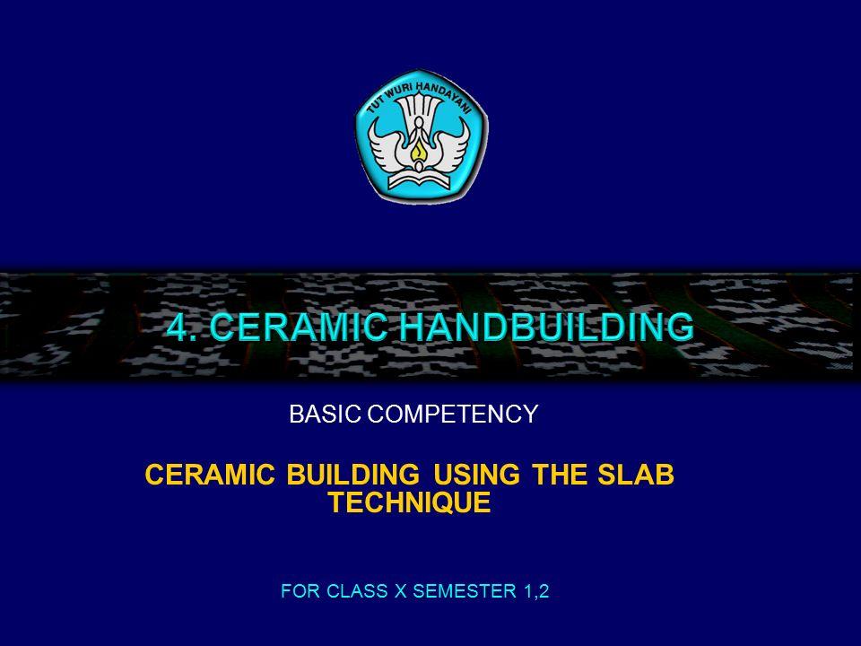 COMPETENCY MAPPING EXPLAINING CERAMIC HANDBUILDING CERAMIC BUILDING USING PINH TECHNIQUE CERAMIC BUILDING USING COIL TECHNIQUE CERAMIC BUILDING USING SLAB TECHNIQUE Seni Kerajinan dan Pariwisata
